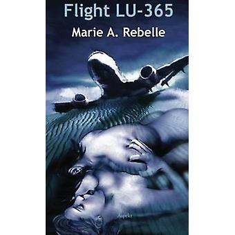 Flight LU-365 by Marie A. Rebelle - 9789461539441 Book