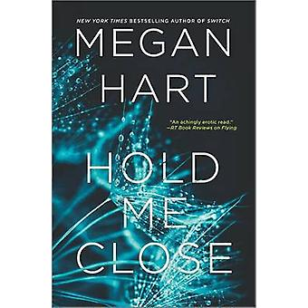 Hold Me Close by Megan Hart - 9780778317623 Book