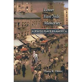 Lower East Side Memories - A Jewish Place in America by Hasia R. Diner