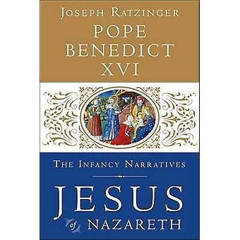 Jesus of Nazareth - The Infancy Narratives by Pope Benedict XVI - 9780