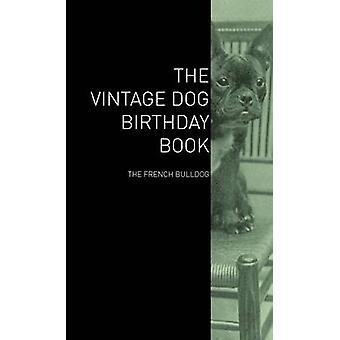 The Vintage Dog Birthday Book  The French Bulldog by Various