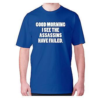 Mens funny t-shirt slogan tee novelty humour hilarious -  Good morning I see the assassins have failed