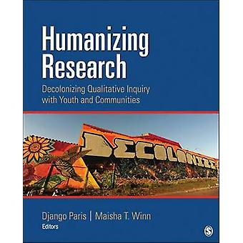 Humanizing Research Decolonizing Qualitative Inquiry With Youth and Communities by Paris & Django