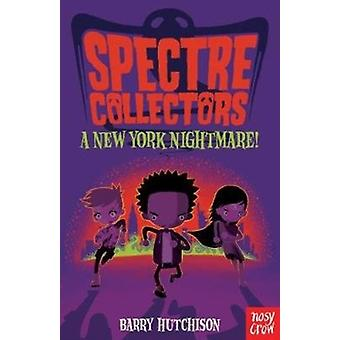 Spectre Collectors A New York Nightmare by Barry Hutchison