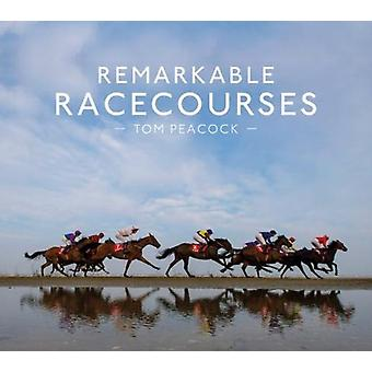 Remarkable Racecourses by Tom Peacock
