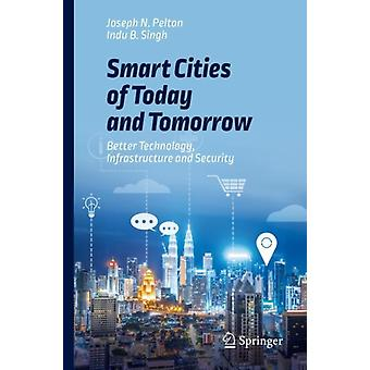 Smart Cities of Today and Tomorrow  Better Technology Infrastructure and Security by Pelton & Joseph N.