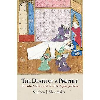 A morte de um profeta o fim da vida de Muhammads e os começos do Islão por Stephen J Shoemaker