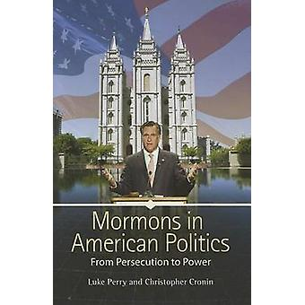 Mormons in American Politics - From Persecution to Power by Luke Perry