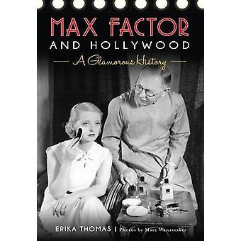 Max Factor and Hollywood - A Glamorous History by Erika Thomas - 97814