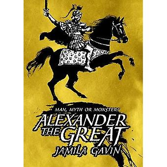 Alexander the Great  Man Myth or Monster by Jamila Gavin & Illustrated by David Parkins