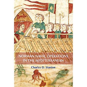 Norman Naval Operations in the Mediterranean by Stanton & Charles D