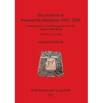 Excavations at Francavilla Marittima 19912004 Finds Related to Textile Production from the Timpone della Motta. Volume 6 Loom Weights by Kleibrink & Marianne