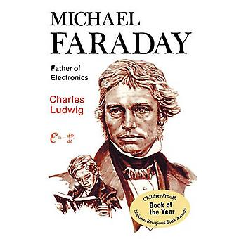Michael Faraday Father of Electronics by Ludwig & Charles