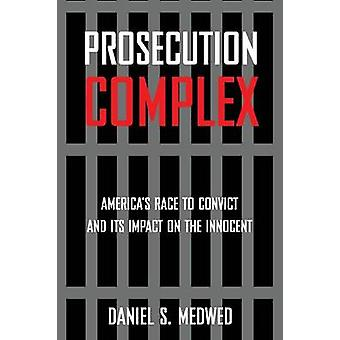 Prosecution Complex Americas Race to Convict and Its Impact on the Innocent by Medwed & Daniel S.