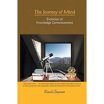 The Journey of Mind Evolution of Knowledge Consciousness by Jayaram & Rajesh