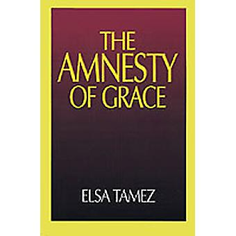 The Amnesty of Grace Justification by Faith from a Latin American Perspective by Tamez & Elsa