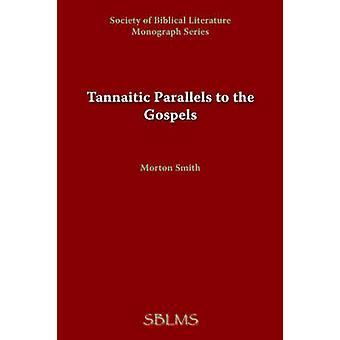 Tannaitic Parallels to the Gospels by Smith & Morton