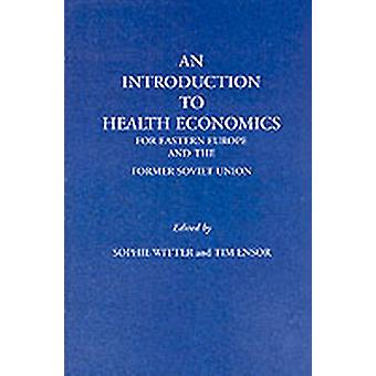 An Introduction to Health Economics for Eastern Europe and the Former Soviet Union by Witter & Sophie