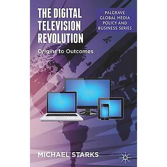 The Digital Television Revolution Origins to Outcomes by Starks & Michael