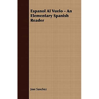 Espanol Al Vuelo  An Elementary Spanish Reader by Sanchez & Jose