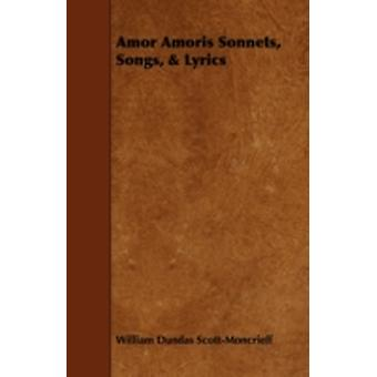 Amor Amoris Sonnets Songs  Lyrics by ScottMoncrieff & William Dundas