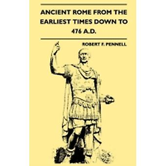 Ancient Rome From The Earliest Times Down To 476 A.D. by Pennell & Robert F.
