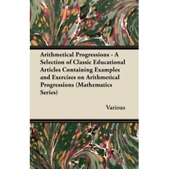 Arithmetical Progressions  A Selection of Classic Educational Articles Containing Examples and Exercises on Arithmetical Progressions Mathematics Se by Various