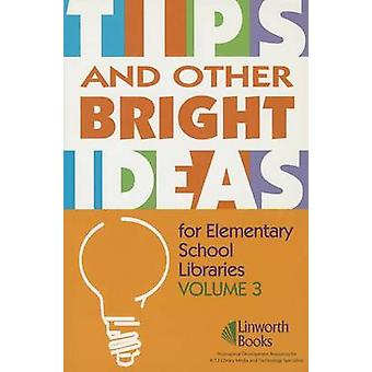 TIPS and Other Bright Ideas for Elementary School Libraries Volume 3 by York & Sherry