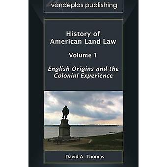 History of American Land Law  Volume 1 English Origins and the Colonial Experience by Thomas & David a.