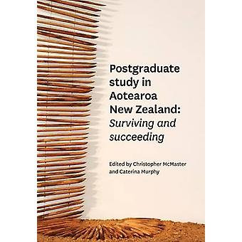 Postgraduate Study in Aotearoa New Zealand Surviving and succeeding by McMaster & Christopher