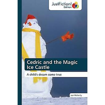 Cedric and the Magic Ice Castle by McNeilly Lori