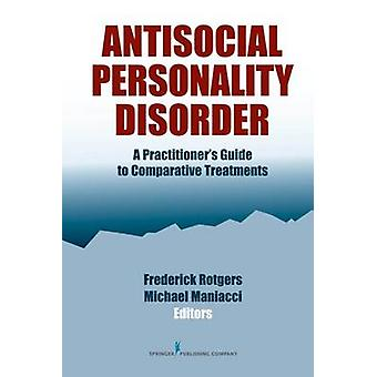 Antisocial Personality Disorder - A Practitioner's Guide to Comparativ