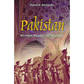 Pakistan - Between Mosque and Military by Husain Haqqani - 97808700321