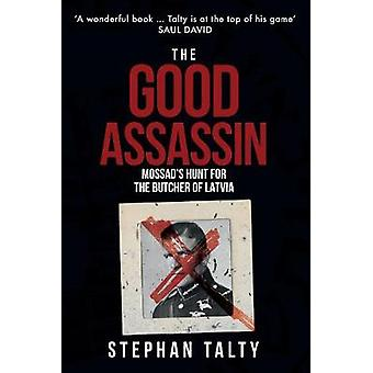The Good Assassin - Mossad's Hunt for the Butcher of Latvia by Stephan
