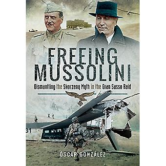 Freeing Mussolini - Dismantling the Skorzeny Myth in the Gran Sasso Ra