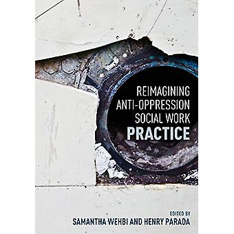 Reimagining Anti-Oppression Social Work Practice by Samantha Wehbi -