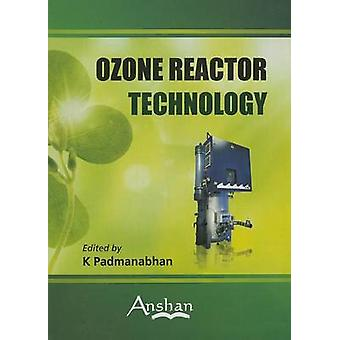 Ozone Reactor Technology by K. Padmanabhan - 9781848290808 Book
