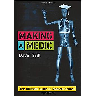 Making a Medic - The Ultimate Guide to Medical School by David Brill -