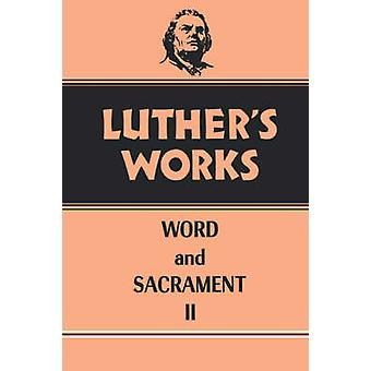 Luther's Works Word and Sacrament II - Vol 36 by Frederick C Ahrens -