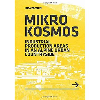 Mikrokosmos - Industrial production Areas in an Alpine Urban Countrysi