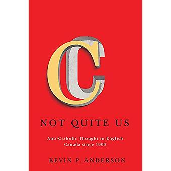 Pas tout à fait nous - Pensée anti-catholique au Canada anglais depuis 1900 - Vol