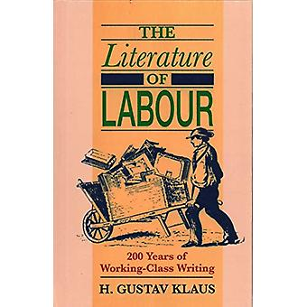 Literature of Labour - 200 Years of Working Class Writing by H. Gustav