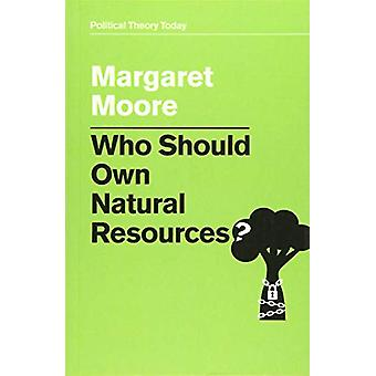 Who Should Own Natural Resources? by Margaret Moore - 9781509529179 B