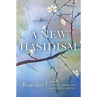 A New Hasidism - Branches by Arthur Green - 9780827613072 Book
