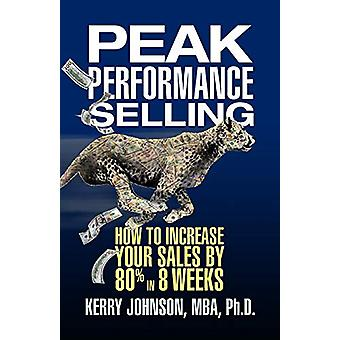 Peak Performance Selling - How to Increase Your Sales by 80% in 8 Week
