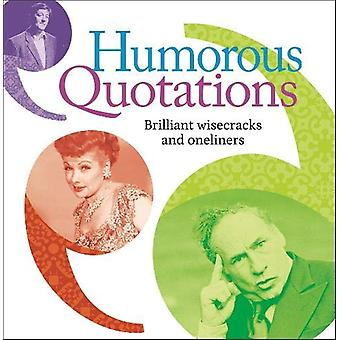 Humorous Quotations - Brilliant Wisecracks and Oneliners by Mike Blake