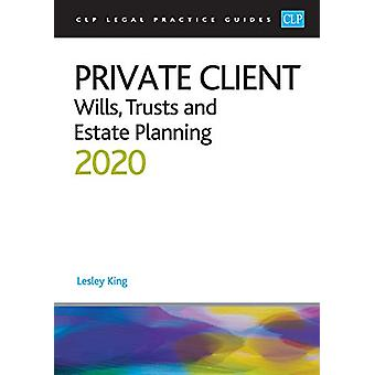 Private Client - Wills - Trusts and Estate Planning 2020 by Professor