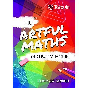 The Artful Maths Activity Book by Clarissa Grandi - 9781911093589 Book