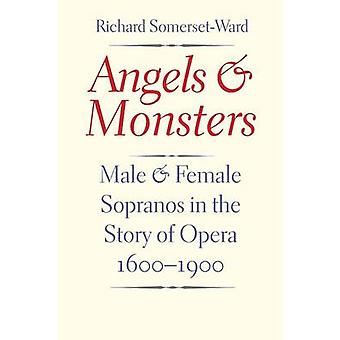 Angels and Monsters - Male and Female Sopranos in the Story of Opera -