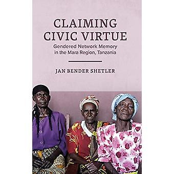 Claiming Civic Virtue - Gendered Network Memory in the Mara Region - T